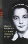 Ich muss erzählen: Mein Tagebuch 1941-1945 - Mascha Rolnikaite