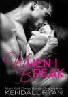 When I Break - Kendall Ryan
