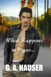 What Happens in Vegas - G.A. Hauser