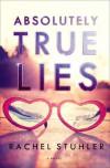 Absolutely True Lies: A Novel - Rachel Stuhler