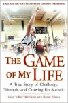 The Game of My Life: A True Story Of Challenge, Triumph, and Growing Up Autistic - Jason J-Mac McElwain, Daniel Paisner