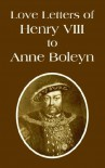 Love Letters of Henry VIII to Anne Boleyn - Henry VIII