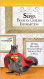 The Super Book of Useless Information: The Most Powerfully Unnecessary Things You Never Need to Know - Donal Voorhees