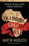 Diamonds, Gold, and War: The British, the Boers, and the Making of South Africa - Martin Meredith
