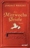 Die Mittwochsbriefe: Roman (German Edition) - Jason F. Wright, Marie Rahn