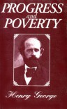 Progress and Poverty: An Inquiry in the Cause of Industrial Depressions and of Increase of Want with Increase of Wealth... The Remedy - Henry George