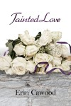 Tainted Love: The Faith McKenzie Story - Erin Cawood