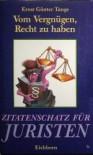 Vom Vergnügen, Recht zu haben. Zitatenschatz für Juristen - Ernst Günter Tange