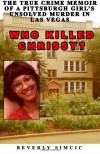 Who Killed Chrissy?: The True Crime Memoir of a Pittsburgh Girl's Unsolved Murder in Las Vegas - Beverly Simcic