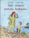 Jak mama została Indianką - Ulf Stark