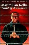 Maximilian Kolbe: Saint of Auschwitz - Elaine Murray Stone