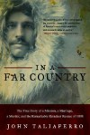 In a Far Country: The True Story of a Mission, a Marriage, a Murder, and the Remarkable Reindeer Rescue of 1898 - John Taliaferro