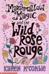 Marshmallow Magic And The Wild Rose Rouge - Karen McCombie