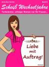 Liebe mit Auftrag! Scheiß Wechseljahre, Band 8. Turbulenter, spritziger Liebesroman nur für Frauen... - Anna Rea Norten;Andrea Klier