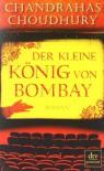 Der kleine König von Bombay - Chandrahas Choudhury, Kathrin Razum