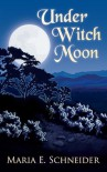 Under Witch Moon - Maria E. Schneider