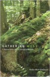 Gathering Moss: A Natural and Cultural History of Mosses - Robin Wall Kimmerer