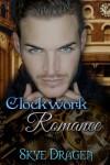 Clockwork Romance - Skye Dragen