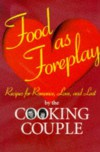 Food As Foreplay: Recipes for Romance, Love and Lust - Ellen Albertson