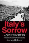 Italy's Sorrow: A Year of War, 1944--1945 - James Holland