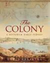 Colony: A History Of Early Sydney - Grace Karskens