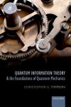 Quantum Information Theory and the Foundations of Quantum Mechanics - Christopher G Timpson