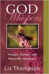 God Whispers: Nudges, Fudges and Butterfly Moments - Liz Thompson