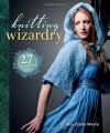 Knitting Wizardry: 27 Spellbinding Projects - Editors Interweave