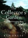 The Collector's Garden: Designing with Extraordinary Plants - Ken Druse