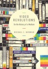Video Revolutions: On the History of a Medium - Michael Z. Newman