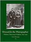 Dressed for the Photographer: Ordinary Americans and Fashion, 1840-1900 - Joan L. Severa