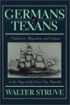 Germans and Texans: Commerce, Migration, and Culture in the Days of the Lone Star Republic - Walter S. Struve