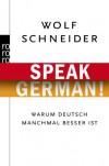 Speak German! Warum Deutsch manchmal besser ist - Wolf Schneider