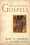 The Apocryphal Gospels: Texts and Translations - Bart D. Ehrman, Zlatko Pleše