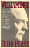 Four Plays: Come Back, Little Sheba / Picnic / Bus Stop / The Dark at the Top of the Stairs - William Inge