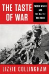 The Taste of War: World War II and the Battle for Food - Lizzie Collingham