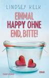 Einmal Happy ohne End, bitte!: Roman - Lindsey Kelk