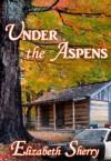 Under the Aspens  - Elizabeth Sherry