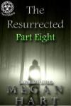 The Resurrected: Part Eight - Megan Hart