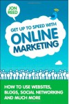Get Up to Speed with Online Marketing: How to Use Websites, Blogs, Social Networking and Much More - Jon Reed