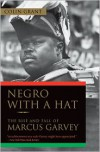 Negro with a Hat: The Rise and Fall of Marcus Garvey - Colin Grant