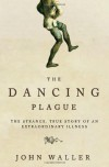 The Dancing Plague: The Strange, True Story of an Extraordinary Illness - John Waller