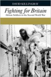 Fighting for Britain: African Soldiers in the Second World War - David Killingray, Martin Plaut