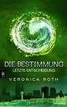 Die Bestimmung - Letzte Entscheidung: Band 3 - Veronica Roth