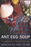 Ant Egg Soup: The Adventures of a Food Tourist in Laos - Natacha Du Pont de Bie