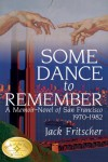 Some Dance to Remember: A Memoir-Novel of San Francisco 1970-1982 - Jack Fritscher