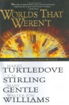 Worlds that Weren't - Harry Turtledove, S.M. Stirling, Mary Gentle, Walter Jon Williams