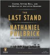 The Last Stand: Custer, Sitting Bull, and the Battle of the Little Bighorn - Nathaniel Philbrick,  Read by George Guidall