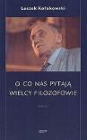 O co nas pytaja wielcy filozofowie: seria I - Leszek Kołakowski