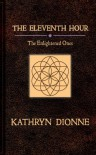 The Eleventh Hour: The Enlightened Ones  Book I (The Eleventh Hour Trilogy) - Kathryn Dionne